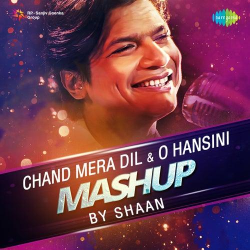 Chand Mera Dil / O Hansini Mashup - Single by Shaan