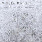 O Holy Night (Sleep Lullaby Version) by Sleepaholics