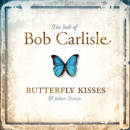 The Best Of Bob Carlisle: Butterfly... by Bob Carlisle