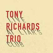 Live at Liar's Club by Tony Richards Trio