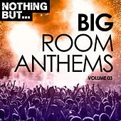 Nothing But... Big Room Anthems, Vol. 03 - EP by Various Artists