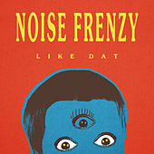 Like Dat by Noise Frenzy