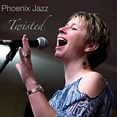 Twisted by Phoenix Jazz