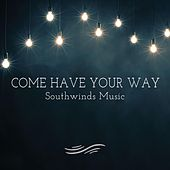 Come Have Your Way by Southwinds Music