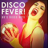 Disco Fever! - 80's Disco Hits by Various Artists