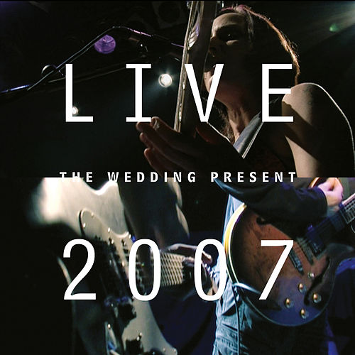 Live 2007 by The Wedding Present