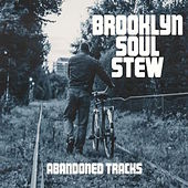 Abandoned Tracks by Brooklyn Soul Stew