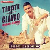 Tírate De Clavao by Osmani Garcia