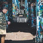 I Don't Know by Ish