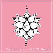 There For You (JAMES. Remix) by O. T.