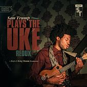 Sam Trump Plays the Uke Redux - EP by Kay
