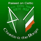 Raised on Celtic by Charlie and the Bhoys