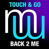 Back 2 Me (Radio Edit) by Touch And Go