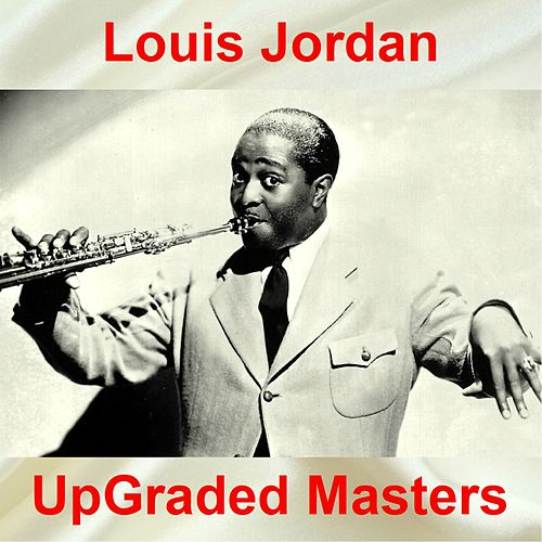 UpGraded Masters (All Tracks Remastered) by Louis Jordan