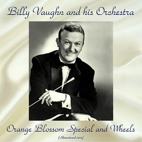 Orange Blossom Special And Wheels (Remastered 2017) by Billy Vaughn