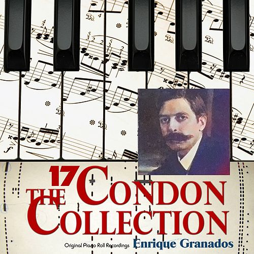 The Condon Collection, Vol. 17: Original Piano Roll Recordings by Enrique Granados