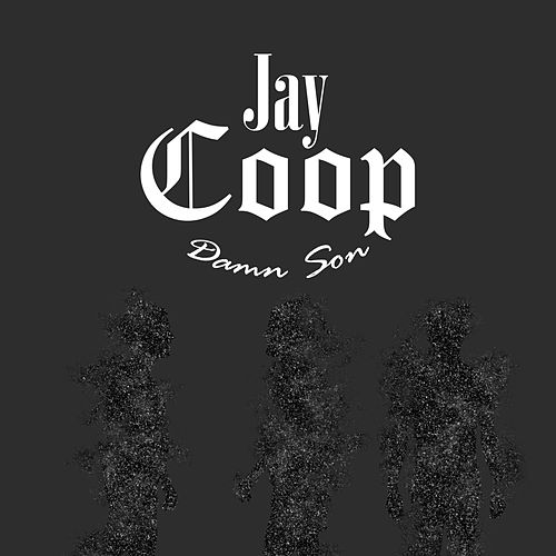 Damn Son by Jay Coop