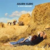 À nos amours (Édition Deluxe) by Julien Clerc