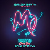 Twisted (Over You) (Anton Powers Remix) by New Reign & D-Phantom