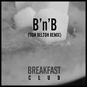 B'n'b (Tom Belton Remix) by The Breakfast Club