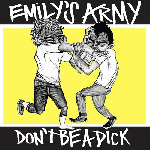 Don't Be a Dick by Emily's Army