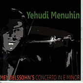 Play & Download Mendelssohn: Violin Concerto in E Minor, Op. 64 by Yehudi Menuhin | Napster