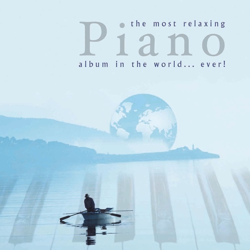 Most Relaxing Piano Album in the World....Ever! by Various Artists