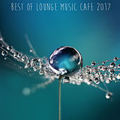 Best Of Lounge Music Cafe 2017 by Various Artists