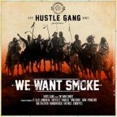 We Want Smoke by Hustle Gang
