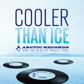 Cooler Than Ice: Arctic Records and the Rise of Philly Soul by Various Artists