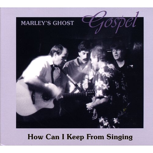 Gospel: How Can I Keep From Singing de Marley's Ghost
