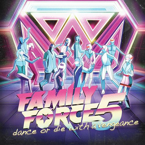 Play & Download Dance Or Die With A Vengeance by Family Force 5 | Napster