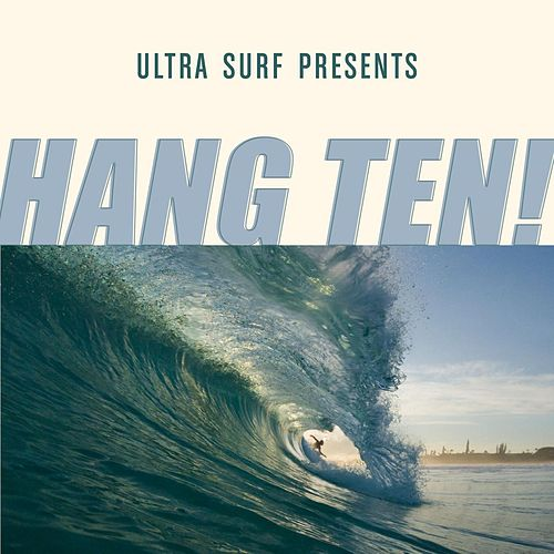 Play & Download Ultra-Surf Presents: Hang Ten! by Various Artists | Napster