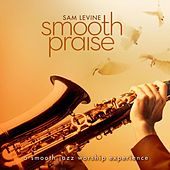 Play & Download Smooth Praise by Sam Levine | Napster