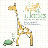 Faith, Hope & Lullabies: Worship - Peaceful Music For Quiet Moments by The Lullaby Ensemble