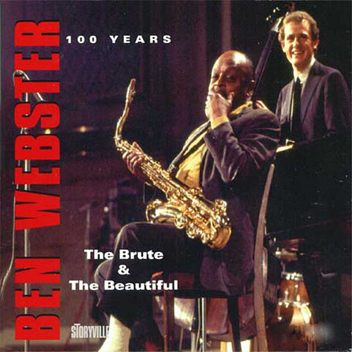 Play & Download Ben Webster 100 Years - the Brute And The Beautiful by Various Artists | Napster