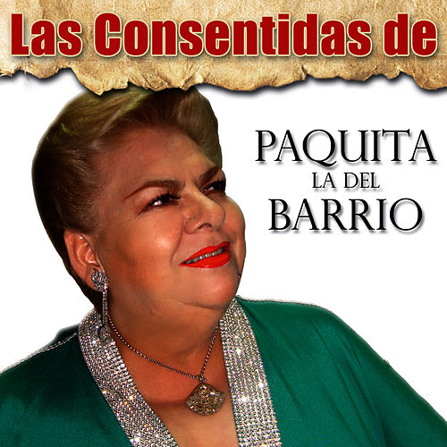 Play & Download Las Consentidas de Paquita La Del Barrio by Paquita La Del Barrio | Napster