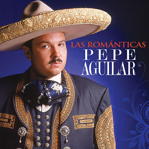 Play & Download Las Romanticas by Pepe Aguilar | Napster