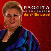 Play & Download No Chifle Usted by Paquita La Del Barrio | Napster