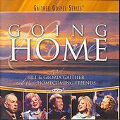Play & Download Going Home by Bill & Gloria Gaither | Napster