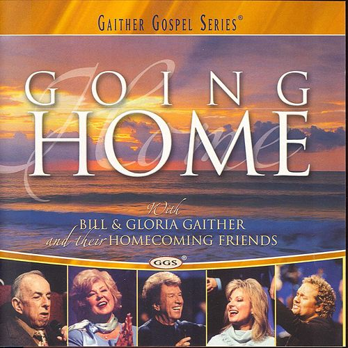 Going Home by Bill & Gloria Gaither