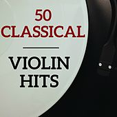 50 Classical Violin Hits by Various Artists