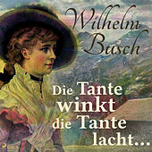 Die Tante winkt die Tante lacht... (Ungekürzt) von Wilhelm Busch