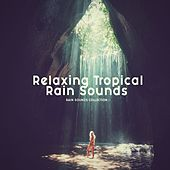 Relaxing Tropical Rain Sounds by Rain Sounds Collection