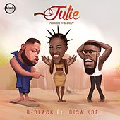 Julie (feat. Bisa Kdei) by D-Black