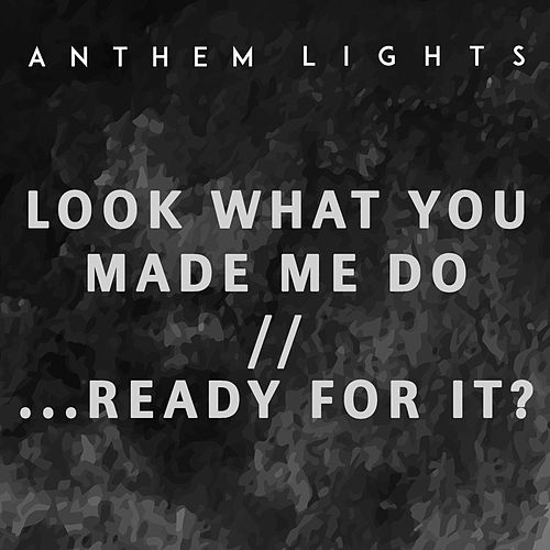 Look What You Made Me Do / ...Ready for It? by Anthem Lights