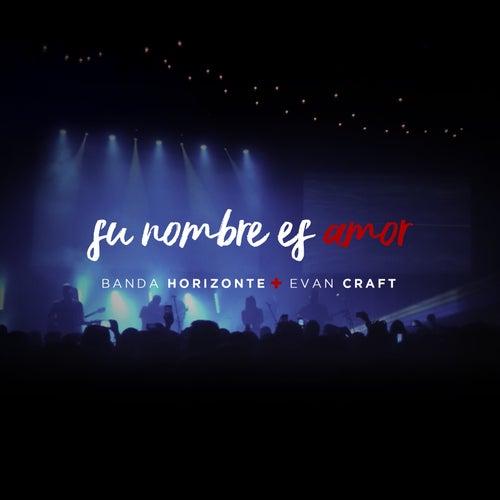 Su Nombre Es Amor (feat. Banda Horizonte) de Evan Craft