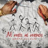 Ni Mas Ni Menos by Grupo Escolta