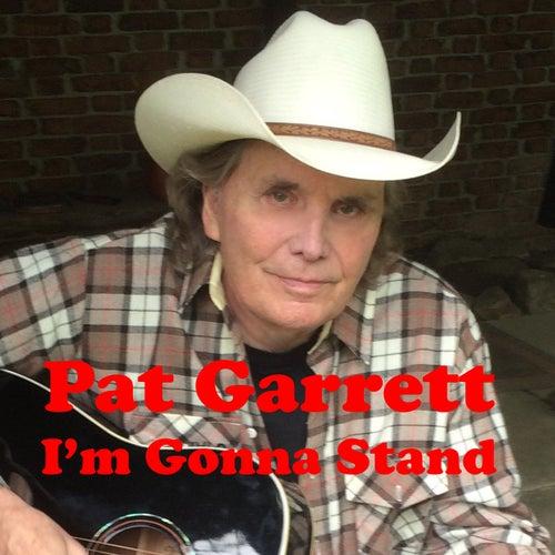 I'm Gonna Stand by Pat Garrett