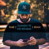 Cuando tú no estabas (Remix) by Fase